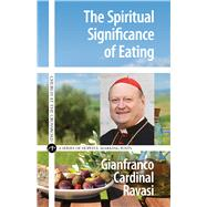 The Spiritual Significance of Eating by Ravasi, Gianfranco, Cardinal, 9780824521820