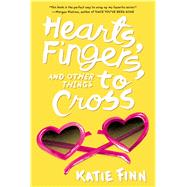 Hearts, Fingers, and Other Things to Cross by Finn, Katie, 9781250121820