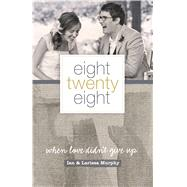 Eight Twenty Eight When Love Didn't Give Up by Murphy, Larissa; Murphy, Ian, 9781433681820