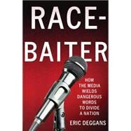 Race-Baiter: How the Media Wields Dangerous Words to Divide a Nation by Deggans, Eric, 9780230341821