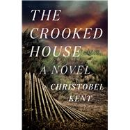 The Crooked House A Novel by Kent, Christobel, 9780374131821