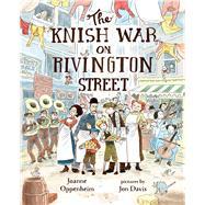 The Knish War on Rivington Street by Oppenheim, Joanne; Davis, Jon, 9780807541821