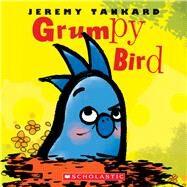 Grumpy Bird by Tankard, Jeremy, 9780545871822