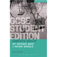 My Mother Said I Never Should GCSE Student Edition by Keatley, Charlotte; Bush, Sophie, 9781474251822