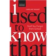I Used to Know That: Stuff You Forgot from School by Taggart, Caroline, 9781621451822