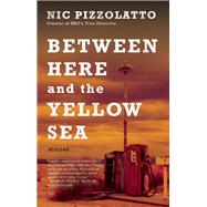 Between Here and the Yellow Sea by Pizzolatto, Nic, 9781941531822
