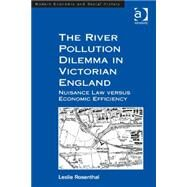 The River Pollution Dilemma in Victorian England: Nuisance Law versus Economic Efficiency by Rosenthal,Leslie, 9781409441823