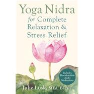Yoga Nidra for Complete Relaxation and Stress Relief by Lusk, Julie, 9781626251823