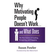 Why Motivating People Doesn't Work . . . and What Does by Fowler, Susan, 9781626561823