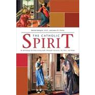 The Catholic Spirit: An Anthology for Discovering Faith Through Literature, Art, Film and Music by Bettigole, Michel, 9781594711824