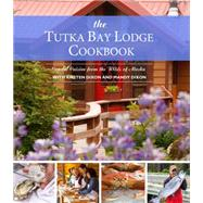 The Tutka Bay Lodge Cookbook: Coastal Cuisine from the Wilds of Alaska by Dixon, Kirsten; Dixon, Mandy; Houston, Pam, 9781941821824