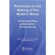 Revolution in the Making of the Modern World: Social Identities, Globalization and Modernity by Foran; John, 9780415771825