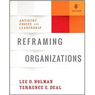 Reframing Organizations by Bolman, Lee G.; Deal, Terrence E., 9781119281825