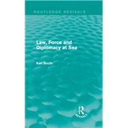 Law, Force and Diplomacy at Sea (Routledge Revivals) by KELLY; FRANCES, 9781138781825