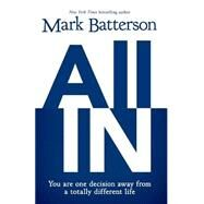 All In: You Are One Decision Away from a Totally Different Life by Batterson, Mark, 9780310341826
