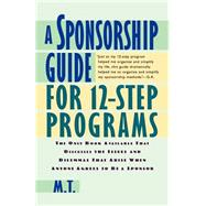 A Sponsorship Guide for 12-Step Programs by M. T., 9780312181826