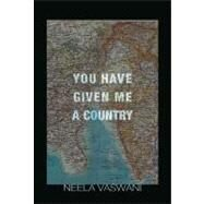 You Have Given Me a Country by Vaswani, Neela, 9781932511826