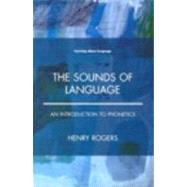 The Sounds of Language: An Introduction to Phonetics by ROGERS; HENRY, 9780582381827
