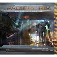 Pacific Rim Man, Machines, and Monsters by Cohen, David S; del Toro, Guillermo, 9781608871827