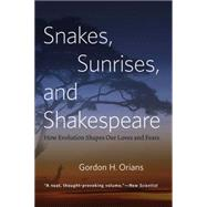 Snakes, Sunrises, and Shakespeare: How Evolution Shapes Our Loves and Fears by Orians, Gordon H., 9780226271828