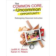 The Common Core, an Uncommon Opportunity by March, Judith K.; Peters, Karen H., 9781452271828