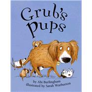Grub's Pups by Burlingham, Abi; Warburton, Sarah, 9781499801828