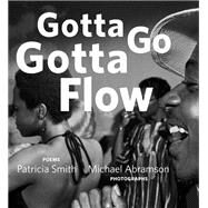 Gotta Go Gotta Flow by Smith, Patricia; Abramson, Michael, 9780991541829
