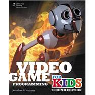 Video Game Programming for Kids by Harbour, Jonathan S., 9781305501829