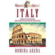 Where Did They Film That? Italy: Famous Film Scenes and Their Italian Locations by Arena, Romina, 9781610351829