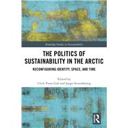 The Politics of Sustainability in the Arctic: Reconfiguring Identity, Time, and Space by Gad; Ulrik Pram, 9781138491830