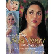 Painting Beautiful Skin Tones With Color & Light: In Oil, Pastel and Watercolor by Saper, Chris, 9781440341830