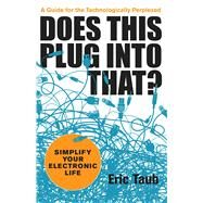 Does This Plug into That? Simplify Your Electronic Life by Taub, Eric, 9781449421830