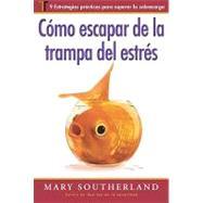 Como Escapar de La Trampa del Estres (Escaping the Stress Trap): 9 Estrategias Practicas Para Superar La Sobrecarga (Spanish) by Southerland, Mary, 9781588021830