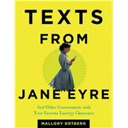 Texts from Jane Eyre And Other Conversations with Your Favorite Literary Characters by Ortberg, Mallory, 9781627791830
