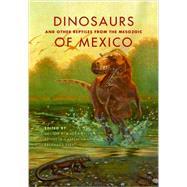 Dinosaurs and Other Reptiles from the Mesozoic of Mexico by Rivera-sylva, Héctor E.; Carpenter, Kenneth; Frey, Eberhard; Rivera-sylva, Hector E., 9780253011831
