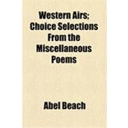 Western Airs: Choice Selections from the Miscellaneous Poems by Beach, Abel, 9781154601831