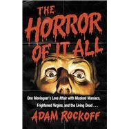 The Horror of It All One Moviegoer's Love Affair with Masked Maniacs, Frightened Virgins, and the Living Dead... by Rockoff, Adam, 9781476761831