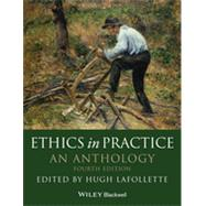 Ethics in Practice An Anthology by Lafollette, Hugh, 9780470671832