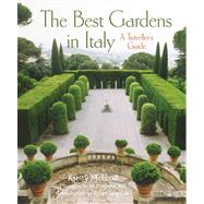 The Best Gardens in Italy; A Traveller's Guide by Kirsty McLeod<R>Photographs by Primrose Bell<R>Introduction by Robin Lane Fox, 9780711231832