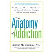 The Anatomy of Addiction by Mohammad, Akikur, M.d., 9781101981832