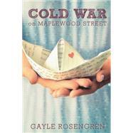 Cold War on Maplewood Street by Rosengren, Gayle, 9780399171833