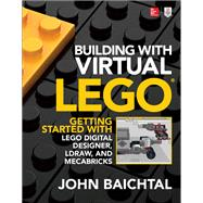 Building with Virtual LEGO: Getting Started with LEGO Digital Designer, LDraw, and Mecabricks by Baichtal, John, 9781259861833