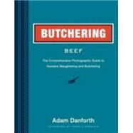 Butchering Beef: The Comprehensive Photographic Guide to Humane Slaughtering and Butchering by Danforth, Adam; Grandin, Temple, 9781612121833