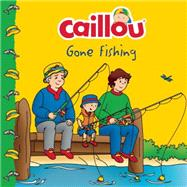 Caillou Gone Fishing! by Paradis, Anne; Sévigny, Eric, 9782897181833