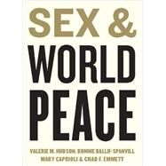 Sex and World Peace by Hudson, Valerie M.; Ballif-Spanvill, Bonnie; Caprioli, Mary; Emmett, Chad F., 9780231131834