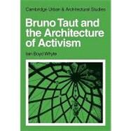 Bruno Taut and the Architecture of Activism by Iain Boyd Whyte, 9780521131834