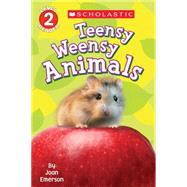 Scholastic Reader Level 2: Teensy Weensy Animals by Emerson, Joan, 9780545751834
