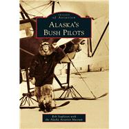 Alaska's Bush Pilots by Stapleton, Rob; Alaska Aviation Museum, 9781467131834