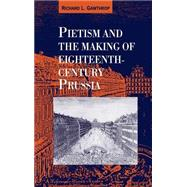Pietism and the Making of Eighteenth-Century Prussia by Gawthrop, Richard L., 9780521431835