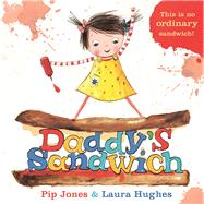 Daddy's Sandwich by Jones, Pip; Hughes, Laura, 9780571311835
